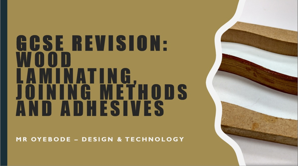 Design Technology Resources: GCSE Revision: Wood Laminating, Joining Methods and Adhesives