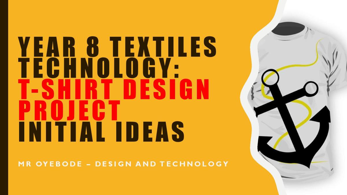Design Technology Resources: Year 8 Textiles Technology T-Shirt Design Project Initial Ideas