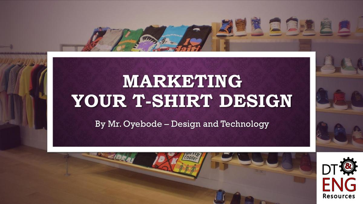 Design and Technology Resources: Marketing Your T-shirt Design (EPOS, Swing Tags, and Shop fronts)