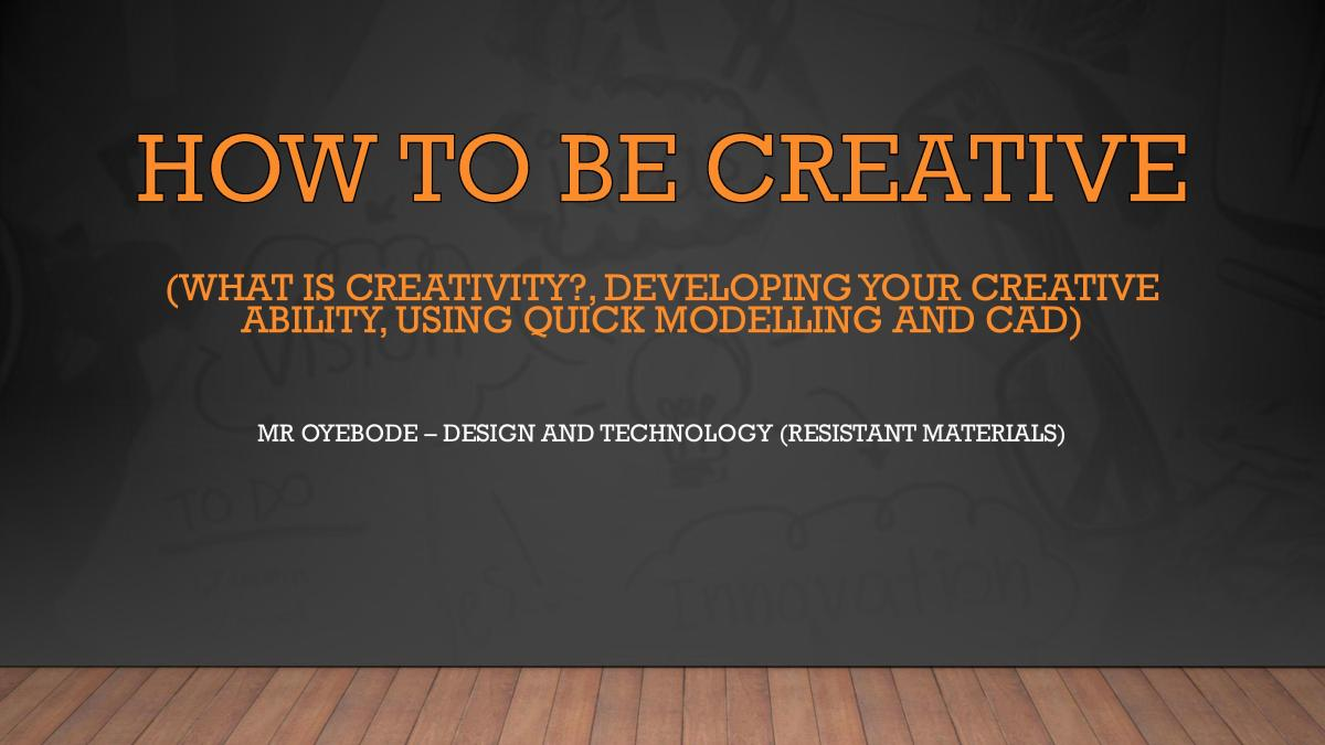 Design and Technology Resources: How to be creative (creative ability, creativity, and CAD)